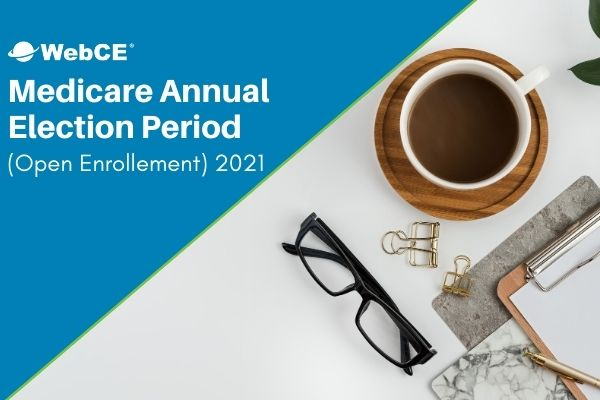 Medicare Annual Election Period (Open Enrollment) 2021