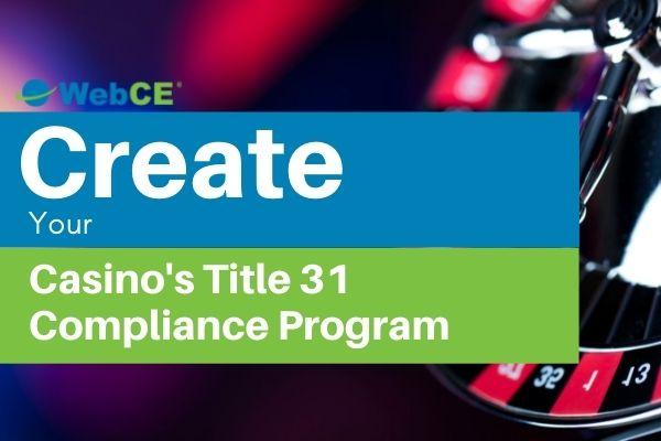 Create Your Casino's Title 31 Compliance Program