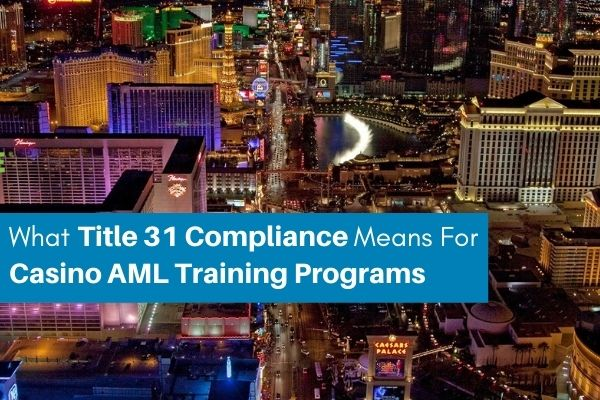 Title 31 Compliance and Casino AML Training Programs