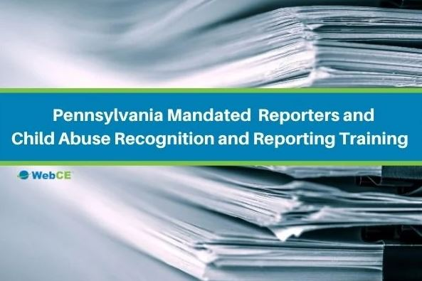 Pennsylvania Mandated Reporters and Child Abuse Recognition and Reporting Training